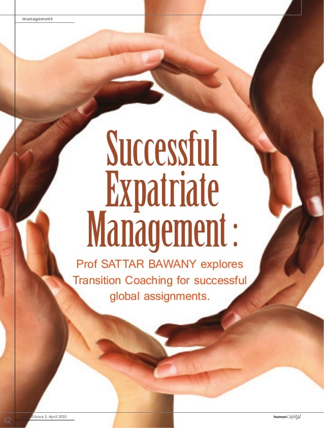 management Vol 10 Issue 3, April 2010 62 Successful Expatriate Management:Prof SATTAR BAWANY explores Transition Coaching ...