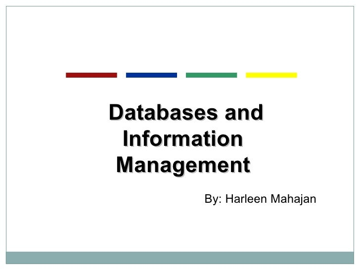 Databases and Information Management By: Harleen Mahajan