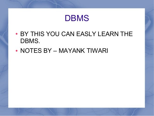 DBMS● BY THIS YOU CAN EASLY LEARN THEDBMS.● NOTES BY – MAYANK TIWARI
