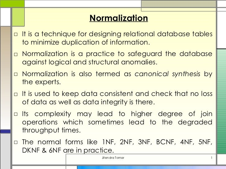 Normalization□ It is a technique for designing relational database tables  to minimize duplication of information.□ Normal...