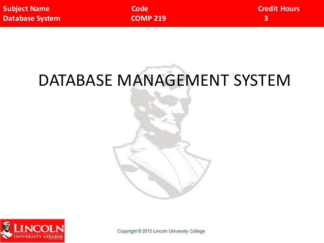 Subject Name Code Credit Hours Database System COMP 219 3 DATABASE MANAGEMENT SYSTEM
