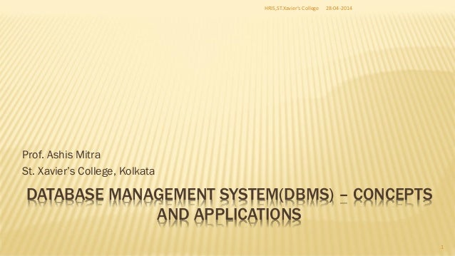 DATABASE MANAGEMENT SYSTEM(DBMS) – CONCEPTS AND APPLICATIONS Prof. Ashis Mitra St. Xavier's College, Kolkata 28-04-2014HRI...