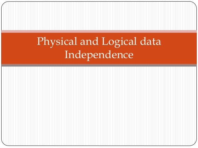 Physical and Logical data Independence