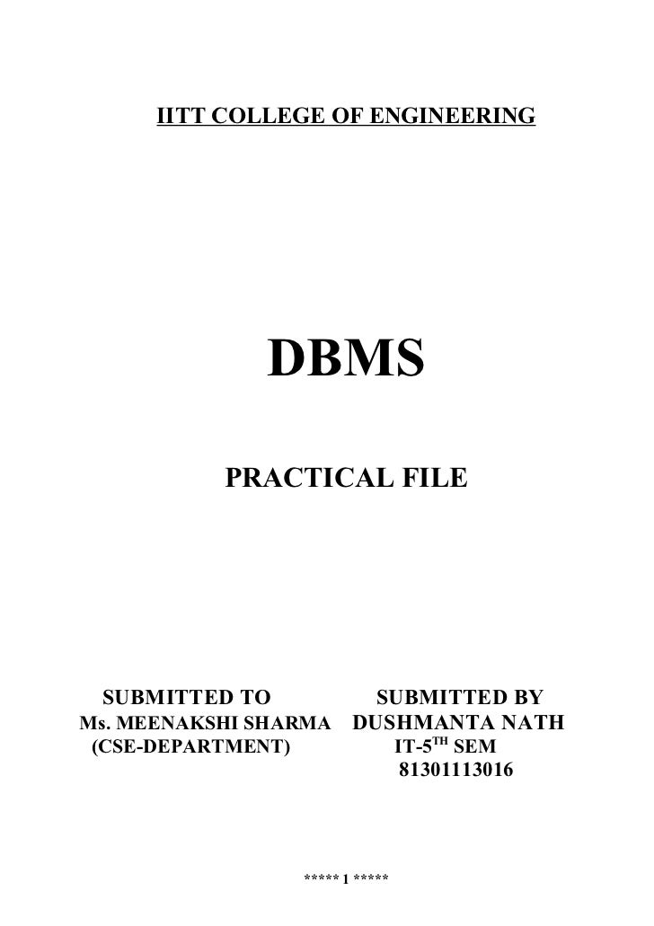 IITT COLLEGE OF ENGINEERING              DBMS          PRACTICAL FILE SUBMITTED TO          SUBMITTED BYMs. MEENAKSHI SHAR...