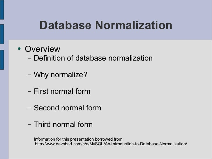 Database Normalization●   Overview    –   Definition of database normalization    –   Why normalize?    –   First normal f...