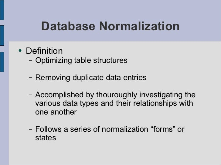 database normalisation Denormalization is a strategy used on a previously-normalized database to increase performance which may easily make the de-normalization procedure pointless.