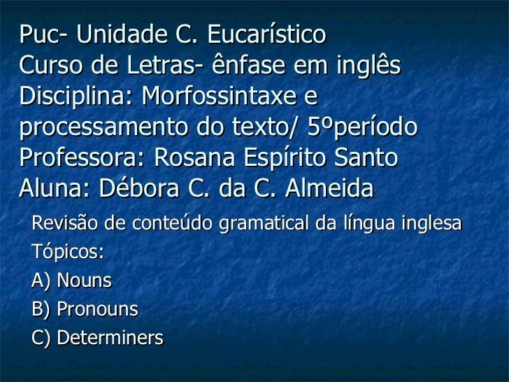 Puc- Unidade C. Eucarístico Curso de Letras- ênfase em inglês  Disciplina: Morfossintaxe e processamento do texto/ 5ºperío...