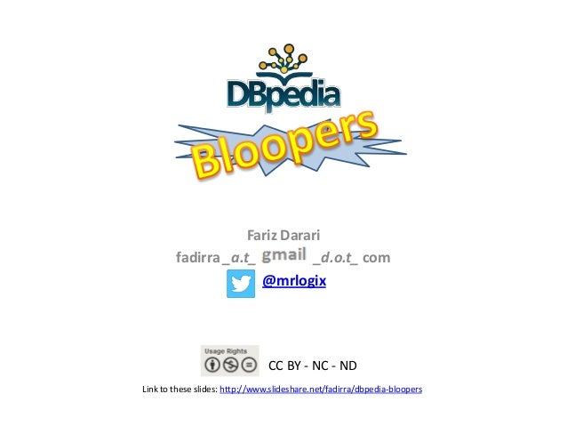 Fariz Darari fadirra _a.t_ _d.o.t_ com @mrlogix Link to these slides: http://www.slideshare.net/fadirra/dbpedia-bloopers C...