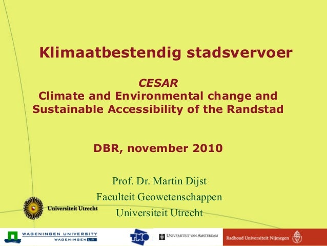 CESAR Climate and Environmental change and Sustainable Accessibility of the Randstad DBR, november 2010 Prof. Dr. Martin D...