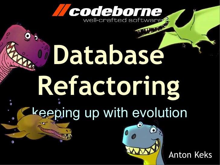 DatabaseRefactoringkeeping up with evolution                     Anton Keks