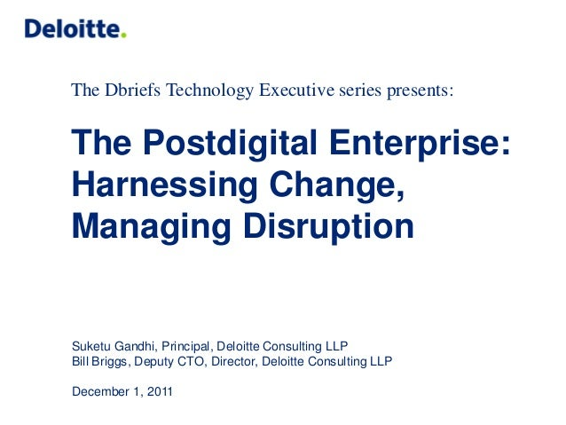 The Dbriefs Technology Executive series presents:  The Postdigital Enterprise: Harnessing Change, Managing Disruption  Suk...