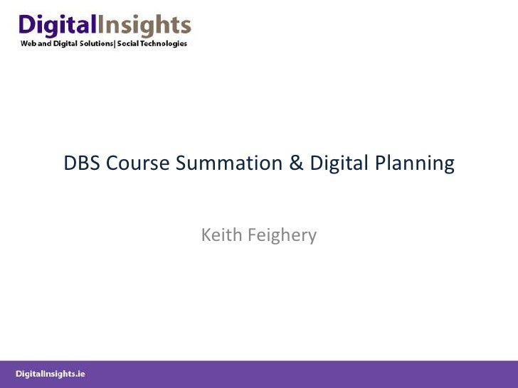DBS Course Summation & Digital Planning<br />Keith Feighery<br />