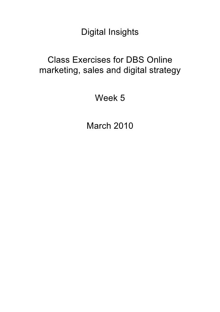 Digital Insights    Class Exercises for DBS Online marketing, sales and digital strategy                 Week 5           ...