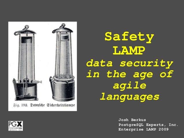 Safety   LAMPdata securityin the age of    agile  languages    Josh Berkus    PostgreSQL Experts, Inc.    Enterprise LAMP ...