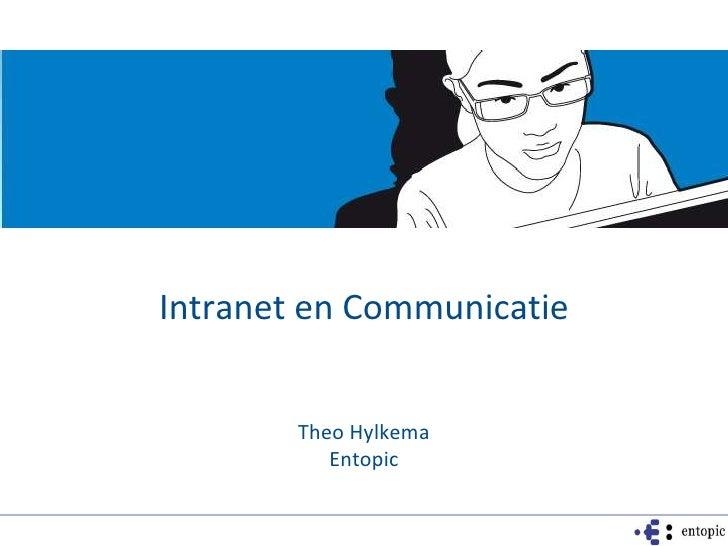 Intranet en Communicatie<br />Theo Hylkema<br />Entopic<br />