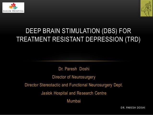 Dr. Paresh Doshi Director of Neurosurgery Director Stereotactic and Functional Neurosurgery Dept. Jaslok Hospital and Rese...
