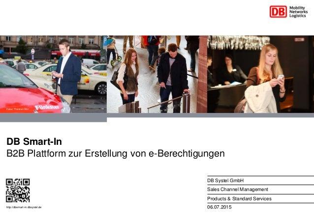 06.07.2015 DB Systel GmbH Sales Channel Management Products & Standard Services DB Smart-In B2B Plattform zur Erstellung v...