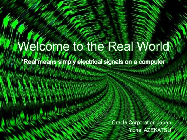 Welcome to the Real World'Real'means simply electrical signals on a computer                                Oracle Corpora...