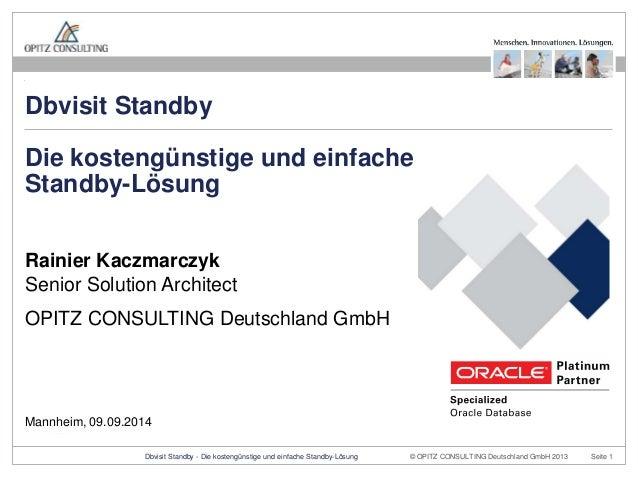 Dbvisit Standby  Die kostengünstige und einfache  Standby-Lösung  Rainier Kaczmarczyk  Senior Solution Architect  OPITZ CO...