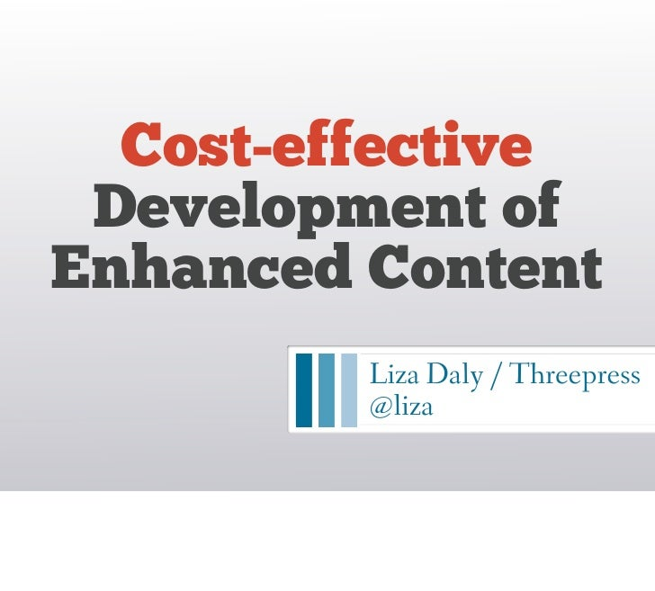 Cost-effective Development ofEnhanced Content         Liza Daly / Threepress         @liza