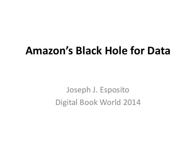 Amazon's Black Hole for Data Joseph J. Esposito Digital Book World 2014