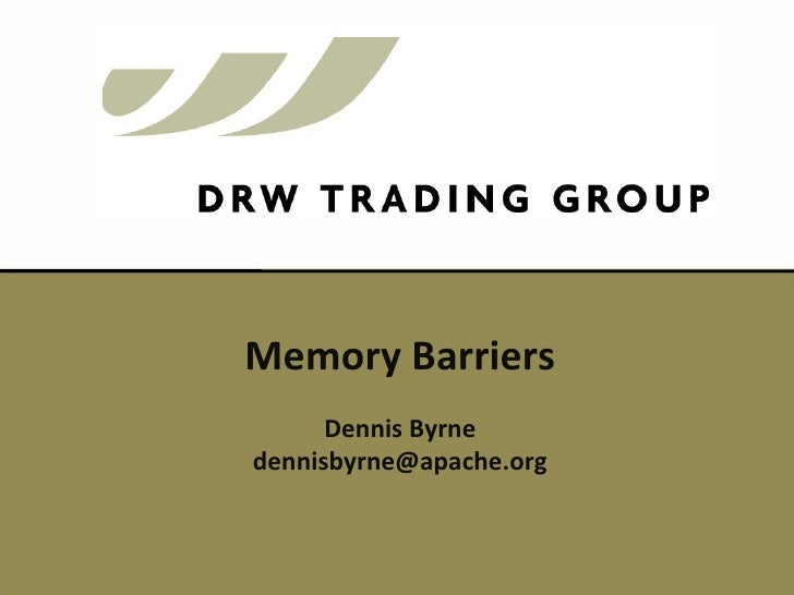 Dennis Byrne [email_address] <ul><li>Memory Barriers </li></ul>