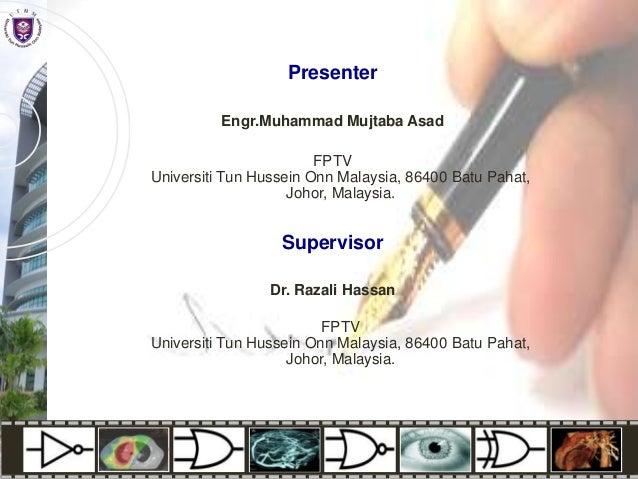 Presenter Engr.Muhammad Mujtaba Asad FPTV Universiti Tun Hussein Onn Malaysia, 86400 Batu Pahat, Johor, Malaysia.  Supervi...