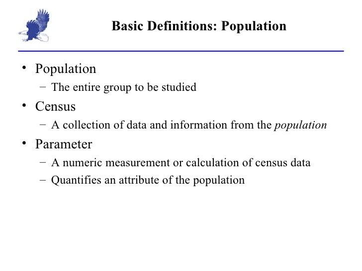 Basic Definitions: Population <ul><li>Population </li></ul><ul><ul><li>The entire group to be studied </li></ul></ul><ul><...