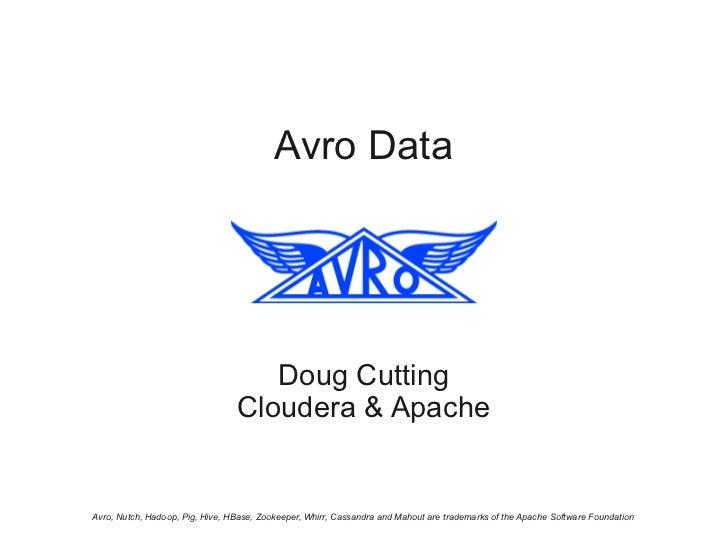 Avro Data                                    Doug Cutting                                 Cloudera & ApacheAvro, Nutch, Ha...