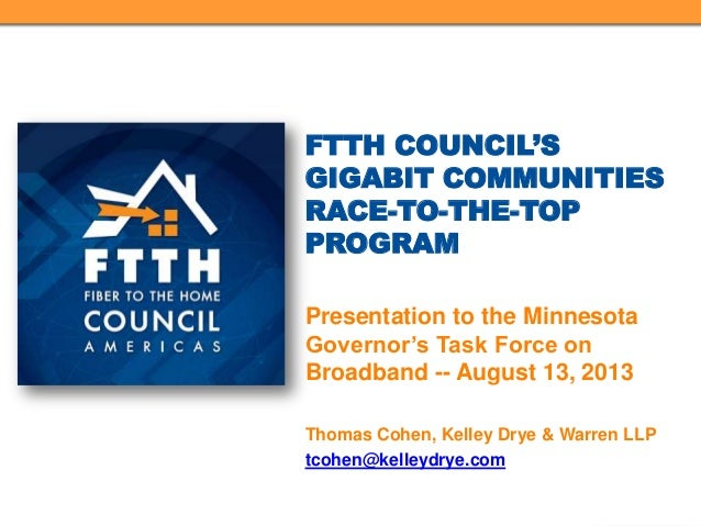 FTTH COUNCIL'S GIGABIT COMMUNITIES RACE-TO-THE-TOP PROGRAM Presentation to the Minnesota Governor's Task Force on Broadban...