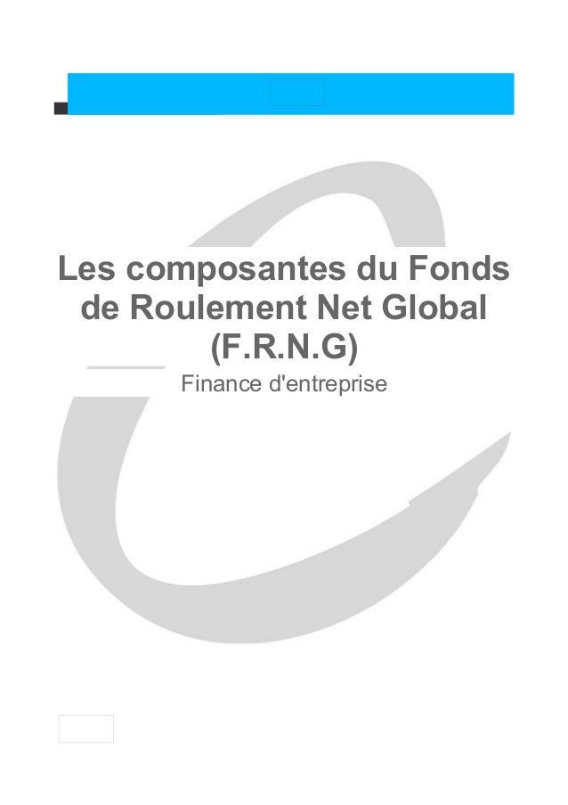 Les composantes du Fonds de Roulement Net Global        (F.R.N.G)      Finance dentreprise