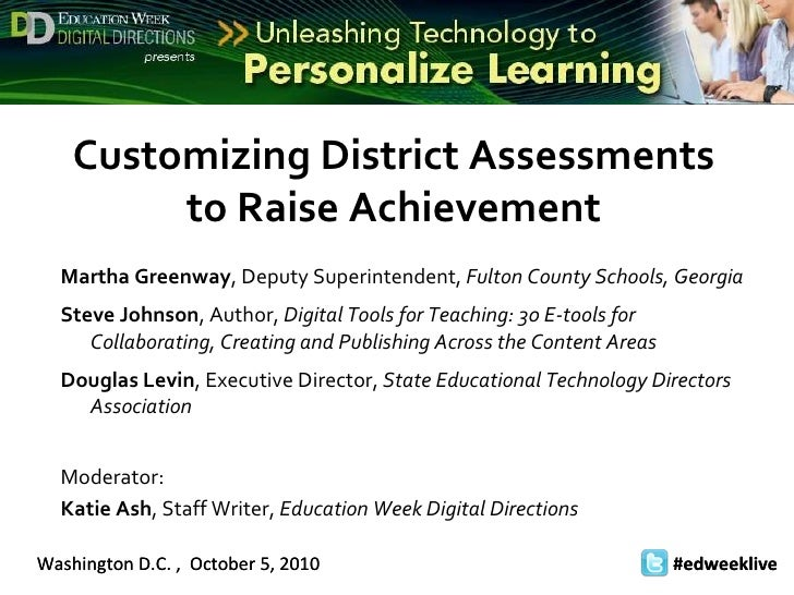 Washington D.C. ,  October 5, 2010 #edweeklive   Customizing District Assessments to Raise Achievement Martha Greenway , D...