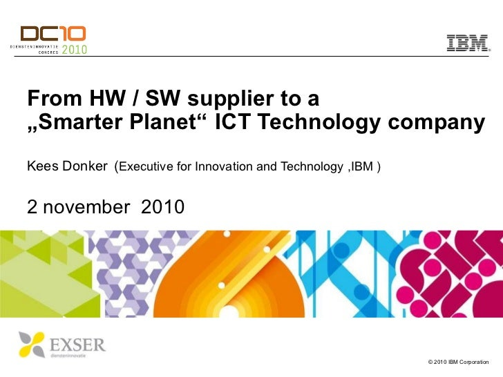 DC10 - IBM, Kees Donker - Servitization for manufacturing - from hw and sw supplier to a smarter planet ict technology com...