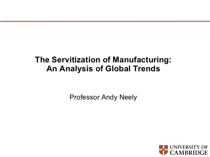 DC10 Andy Neely - keynote - Servitization for manufacturing - an analysis of global trends