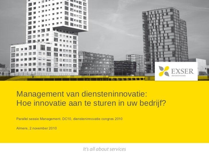 Management van diensteninnovatie: Hoe innovatie aan te sturen in uw bedrijf? Parallel sessie Management. DC10, diensteninn...