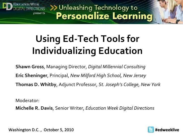 Washington D.C. ,  October 5, 2010 #edweeklive   Using Ed-Tech Tools for Individualizing Education Shawn Gross , Managing ...