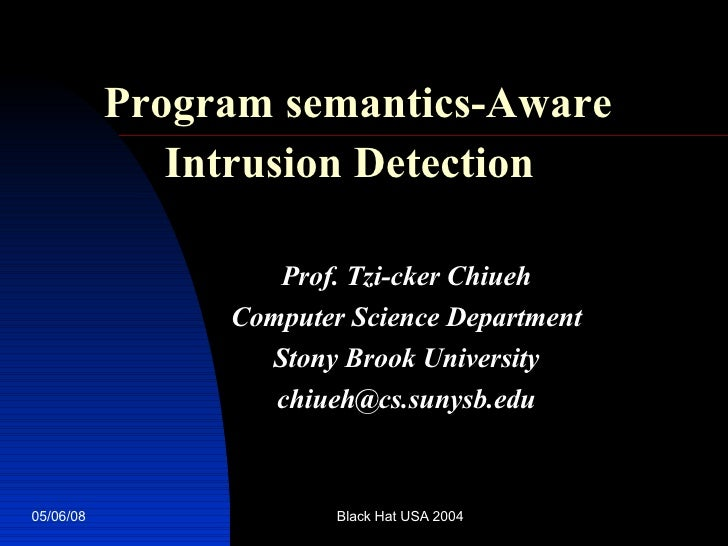 Program semantics-Aware Intrusion Detection   Prof. Tzi-cker Chiueh Computer Science Department Stony Brook University [em...