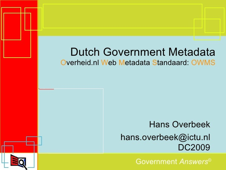 Dutch Government Metadata O verheid.nl  W eb  M etadata  S tandaard:  OWMS Hans Overbeek [email_address] DC2009