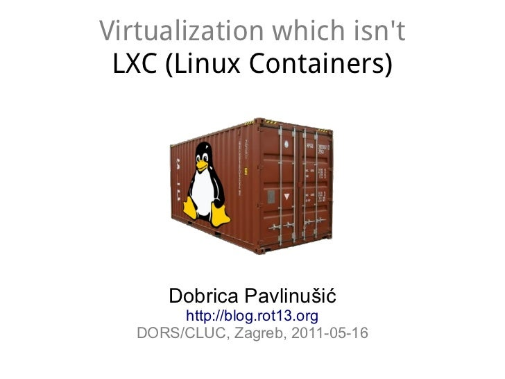 Virtualization which isnt LXC (Linux Containers)       Dobrica Pavlinušić        http://blog.rot13.org   DORS/CLUC, Zagreb...