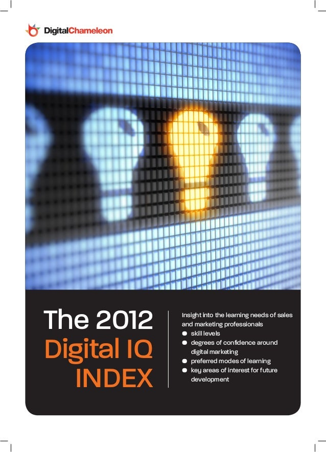 The 2012Digital IQINDEXInsight into the learning needs of salesand marketing professionals• skill levels• degrees of con...
