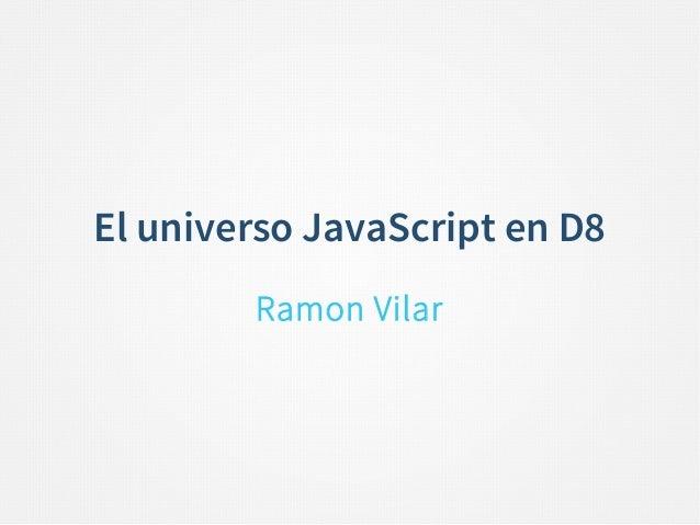 El universo JavaScript en D8 Ramon Vilar