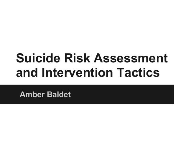 Suicide Risk Assessment and Intervention Tactics Amber Baldet