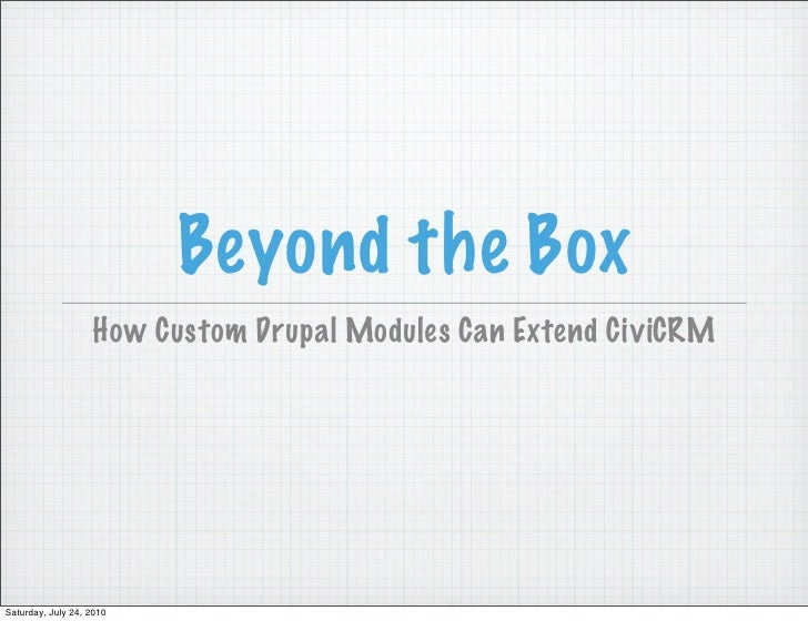 Beyond the Box                    How Custom Drupal Modules Can Extend CiviCRM     Saturday, July 24, 2010