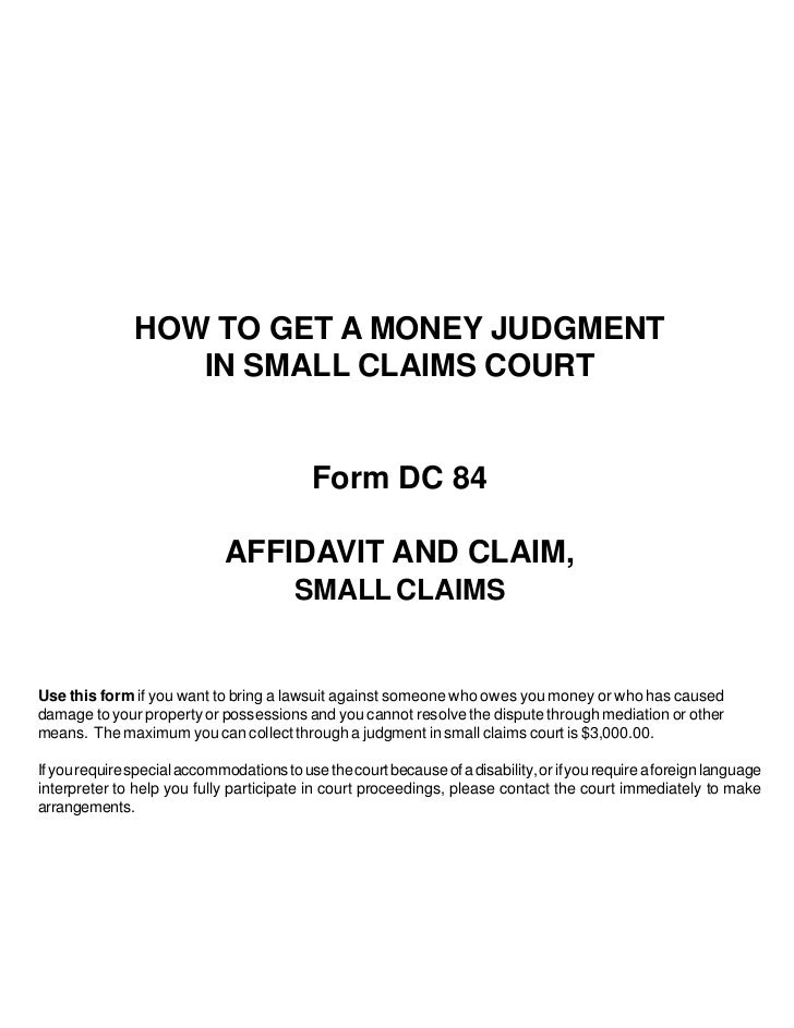 HOW TO GET A MONEY JUDGMENT                  IN SMALL CLAIMS COURT                                           Form DC 84   ...