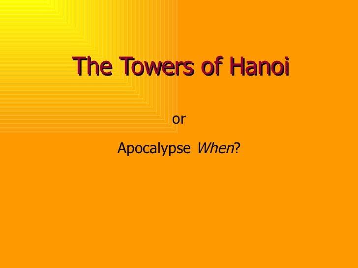 The Towers of Hanoi or Apocalypse  When ?