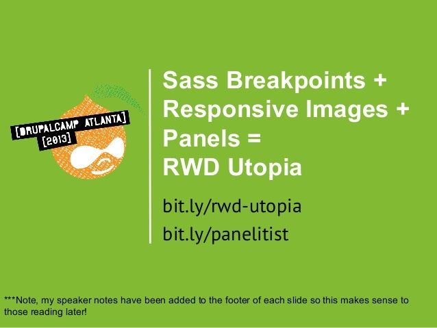Sass Breakpoints + Responsive Images + Panels = RWD Utopia bit.ly/rwd-utopia bit.ly/panelitist  ***Note, my speaker notes ...
