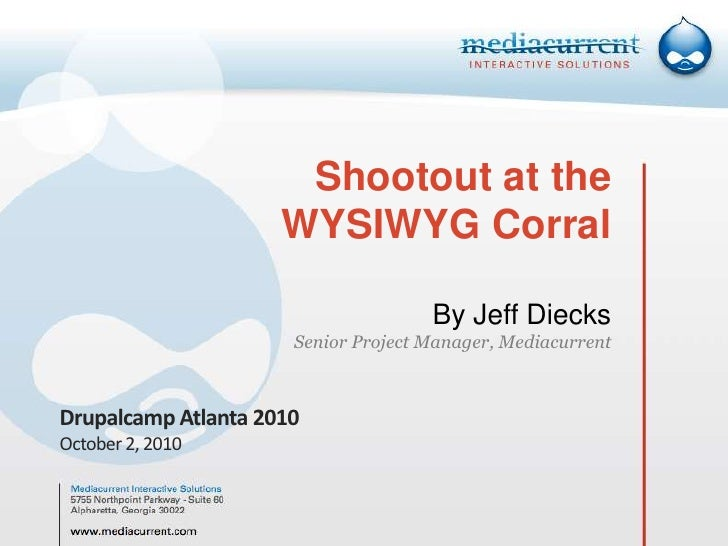 Shootout at theWYSIWYG CorralBy Jeff DiecksSenior Project Manager, Mediacurrent <br />Drupalcamp Atlanta 2010<br />October...