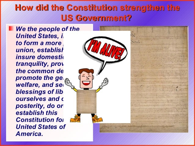 How did the Constitution strengthen the          US Government?We the people of theUnited States, in orderto form a more p...