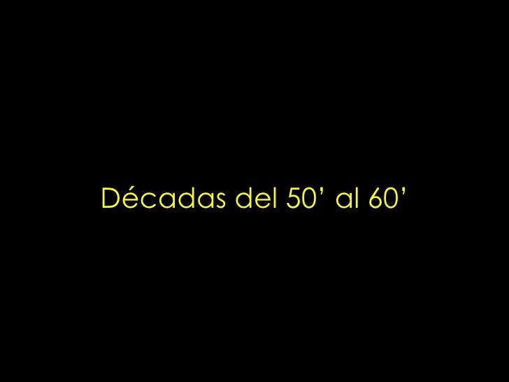 Décadas del 50' al 60'
