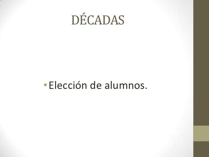 DÉCADAS• Elección de alumnos.